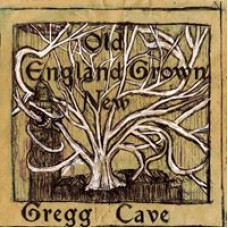 Gregg Cave : Old England Grown New